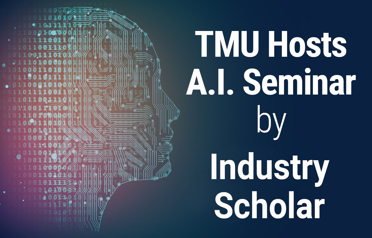 TMU Hosts A.I. Seminar by Industry Scholar
