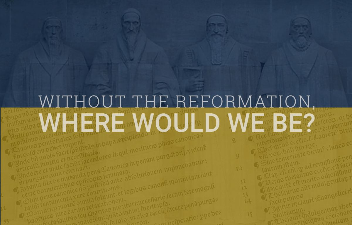 Without the Reformation, Where Would We Be? image